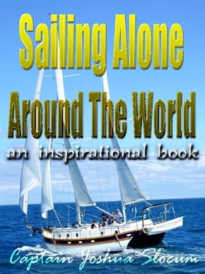 Sailing Alone Around The World Illustrated by THOMAS FOGARTY AND GEORGE VARIAN (with linked TOC)