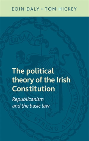 The political theory of the Irish Constitution Republicanism and the basic law