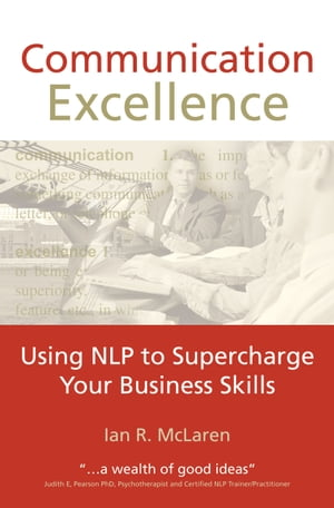 Communication Excellence Using NLP to supercharge your business skills