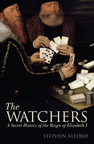 The Watchers A Secret History of the Reign of Elizabeth I