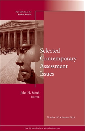 Selected Contemporary Assessment Issues New Directions for Student Services,  Number 142