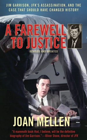 A Farewell to Justice Jim Garrison,  JFK's Assassination,  and the Case That Should Have Changed History