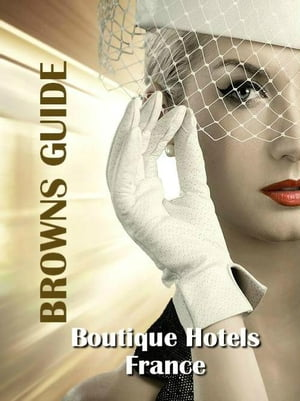 Browns Guide Boutique Hotels - France