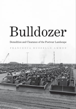 Bulldozer Demolition and Clearance of the Postwar Landscape