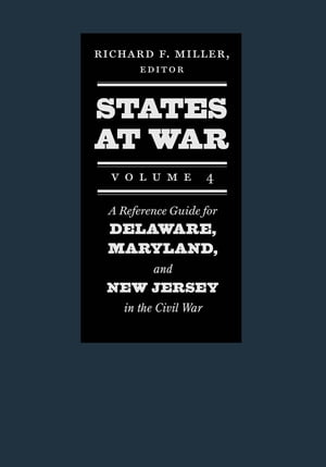 States at War,  Volume 4 A Reference Guide for Delaware,  Maryland,  and New Jersey in the Civil War