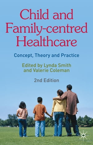 Child and Family-Centred Healthcare Concept,  Theory and Practice