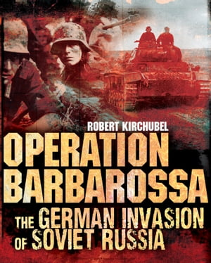 Operation Barbarossa The German Invasion of Soviet Russia