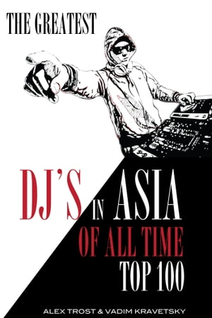 The Greatest DJ's in Asia of All Time: Top 100