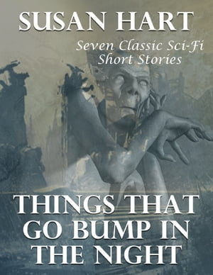 Things That Go Bump In the Night: Seven Classic Sci Fi Short Stories