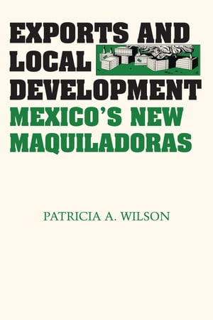 Exports and Local Development Mexico's New Maquiladoras