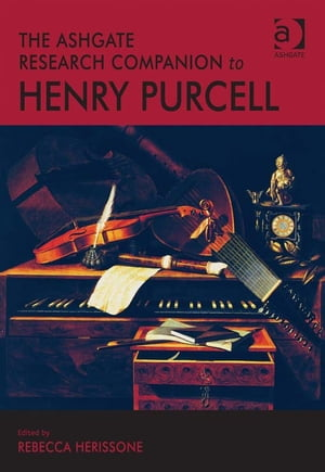 The Ashgate Research Companion to Henry Purcell