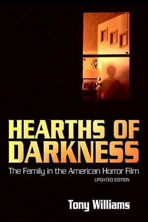 Hearths of Darkness The Family in the American Horror Film,  Updated Edition