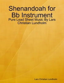 Shenandoah for Bb Instrument - Pure Lead Sheet Music By Lars Christian Lundholm