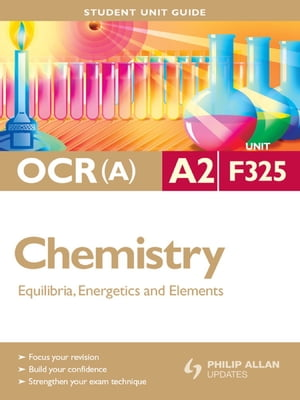 OCR(A) A2 Chemistry Student Unit Guide: Unit F325 Equilibria,  Energetics and Elements Student Unit Guide