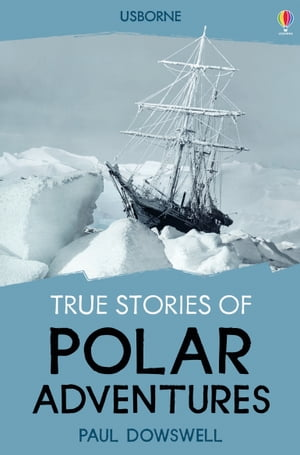 True Stories of Polar Adventures: Usborne True Stories
