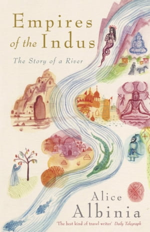 Empires of the Indus The Story of a River