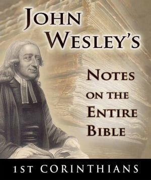 John Wesley's Notes on the Entire Bible-Book of 1st Corinthians
