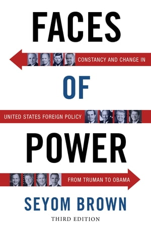 Faces of Power Constancy and Change in United States Foreign Policy from Truman to Obama