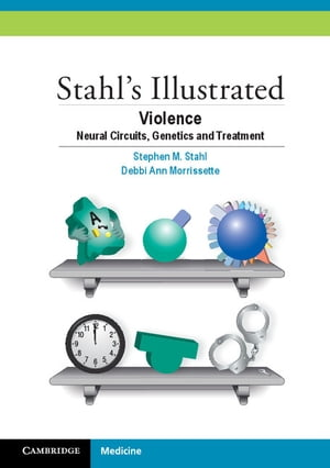 Stahl's Illustrated Violence Neural Circuits,  Genetics and Treatment