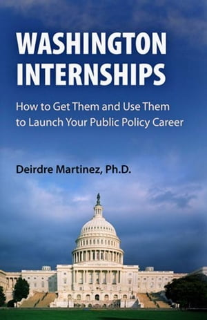 Washington Internships How to Get Them and Use Them to Launch Your Public Policy Career