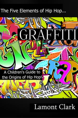 Graffiti: A Children's Guide to the Origin's of Hip Hop