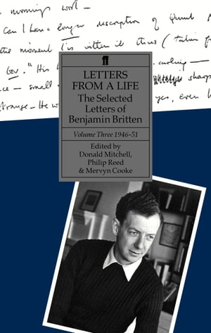 Letters from a Life Volume 3 (1946-1951) The Selected Letters of Benjamin Britten