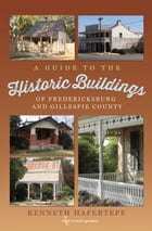 A Guide to the Historic Buildings of Fredericksburg and Gillespie County Cover Image