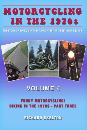 Motorcycling in the 1970s The story of biking's biggest,  brightest and best ever decade Volume 4: Funky Motorcycling! Biking in the 1970s - Part Three