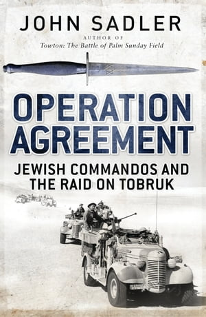 Operation Agreement Jewish Commandos and the Raid on Tobruk