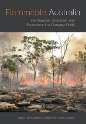 Flammable Australia Fire Regimes,  Biodiversity and Ecosystems in a Changing World