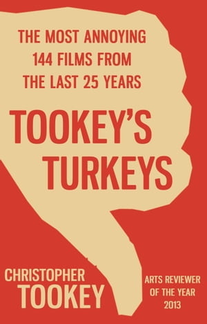 Tookey's Turkeys The Most Annoying 144 Films From the Last 25 Years
