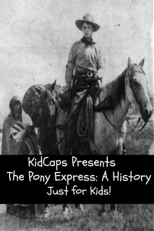The Pony Express: A History Just for Kids!