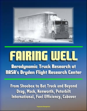 Fairing Well: Aerodynamic Truck Research at NASA's Dryden Flight Research Center - From Shoebox to Bat Truck and Beyond,  Drag,  Mack,  Kenworth,  Peterbi