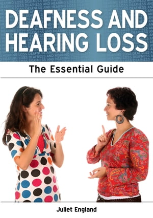 Deafness and Hearing Loss: The Essential Guide