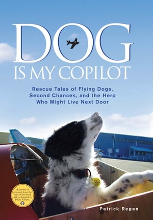 Dog Is My Copilot: Rescue Tales of Flying Dogs,  Second Chances,  and the Hero Who Might Live Next Door Rescue Tales of Flying Dogs,  Second Chances,  and