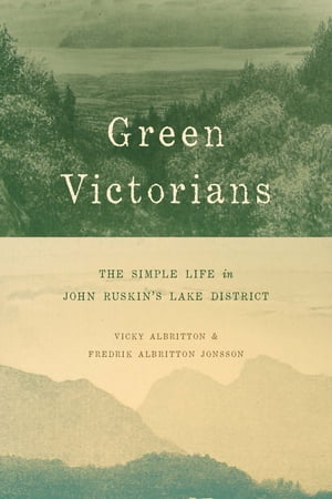 Green Victorians The Simple Life in John Ruskin's Lake District