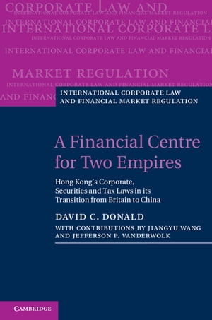 A Financial Centre for Two Empires Hong Kong's Corporate,  Securities and Tax Laws in its Transition from Britain to China
