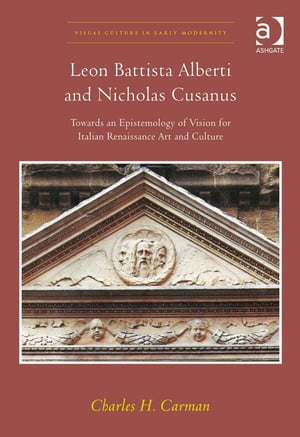 Leon Battista Alberti and Nicholas Cusanus Towards an Epistemology of Vision for Italian Renaissance Art and Culture