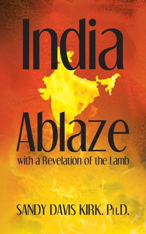 India Ablaze with a Revelation of the Lord How to have the greatest revival on earth in the rising new India