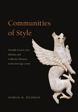 Communities of Style Portable Luxury Arts,  Identity,  and Collective Memory in the Iron Age Levant