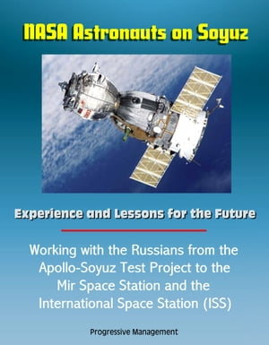 NASA Astronauts on Soyuz: Experience and Lessons for the Future - Working with the Russians from the Apollo-Soyuz Test Project to the Mir Space Statio