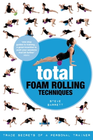 Total Foam Rolling Techniques Trade Secrets of a Personal Trainer