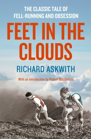 Feet in the Clouds A Tale of Fell-Running and Obsession