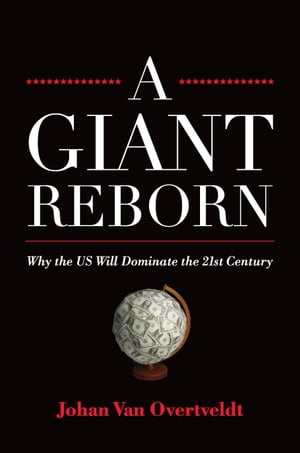 A Giant Reborn Why the US Will Dominate the 21st Century