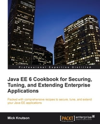 Java EE6 Cookbook for Securing, Tuning and Extending Enterprise Applications