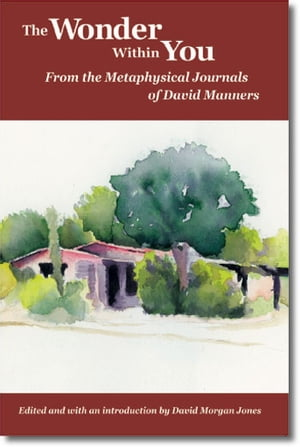 The Wonder Within You From the Metaphysical Journals of David Manners