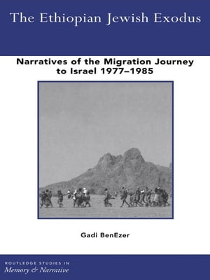 The Ethiopian Jewish Exodus Narratives of the Journey