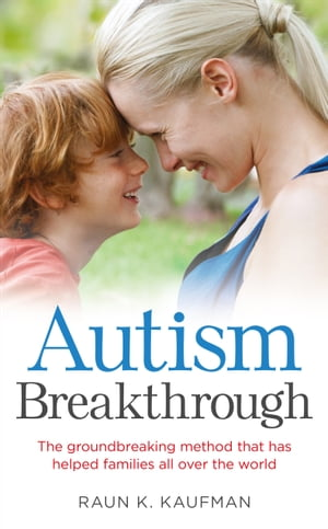 Autism Breakthrough The ground-breaking method that has helped families all over the world