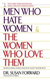 Susan Forward - Men Who Hate Women and the Women Who Love Them
