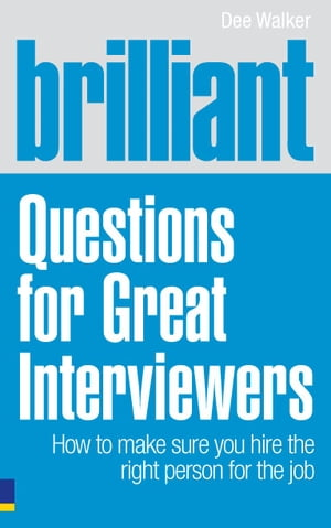 Brilliant Questions For Great Interviewers How to make sure you hire the right person for the job